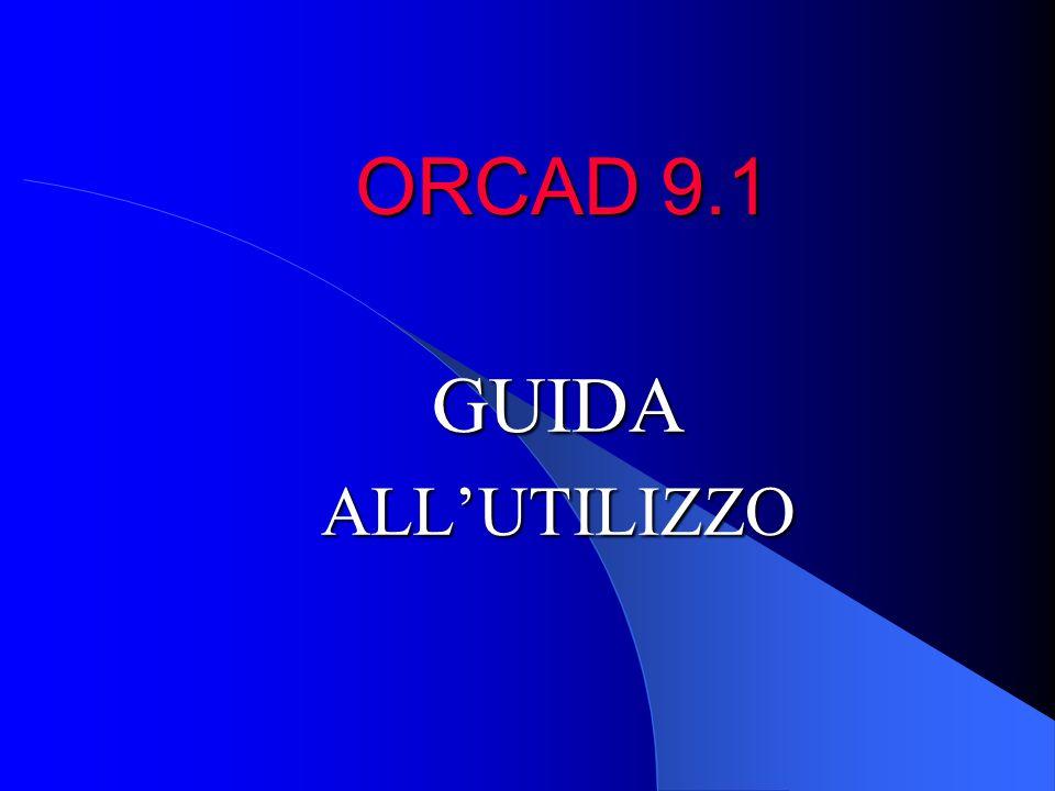 ORCAD 9.1 GUIDAALL'UTILIZZO