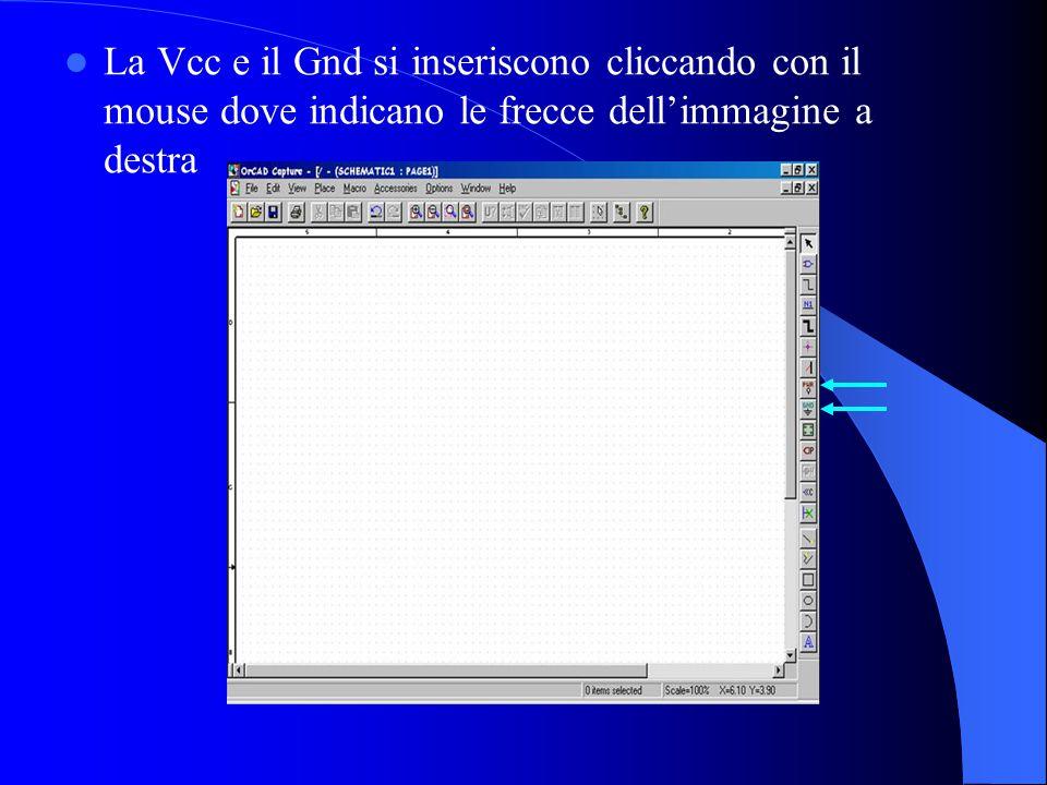 La Vcc e il Gnd si inseriscono cliccando con il mouse dove indicano le frecce dell'immagine a destra