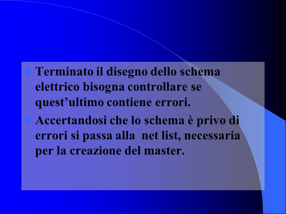 Terminato il disegno dello schema elettrico bisogna controllare se quest'ultimo contiene errori.