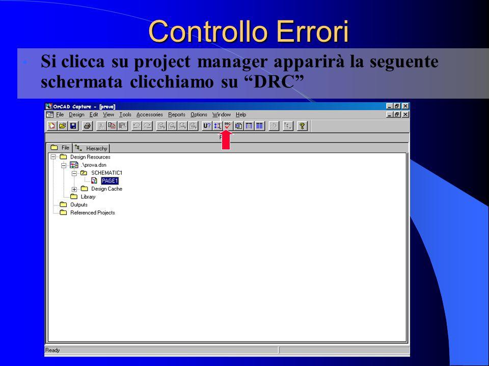 Controllo Errori Si clicca su project manager apparirà la seguente schermata clicchiamo su DRC