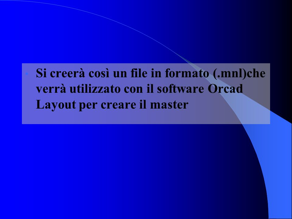 Si creerà così un file in formato (.mnl)che verrà utilizzato con il software Orcad Layout per creare il master