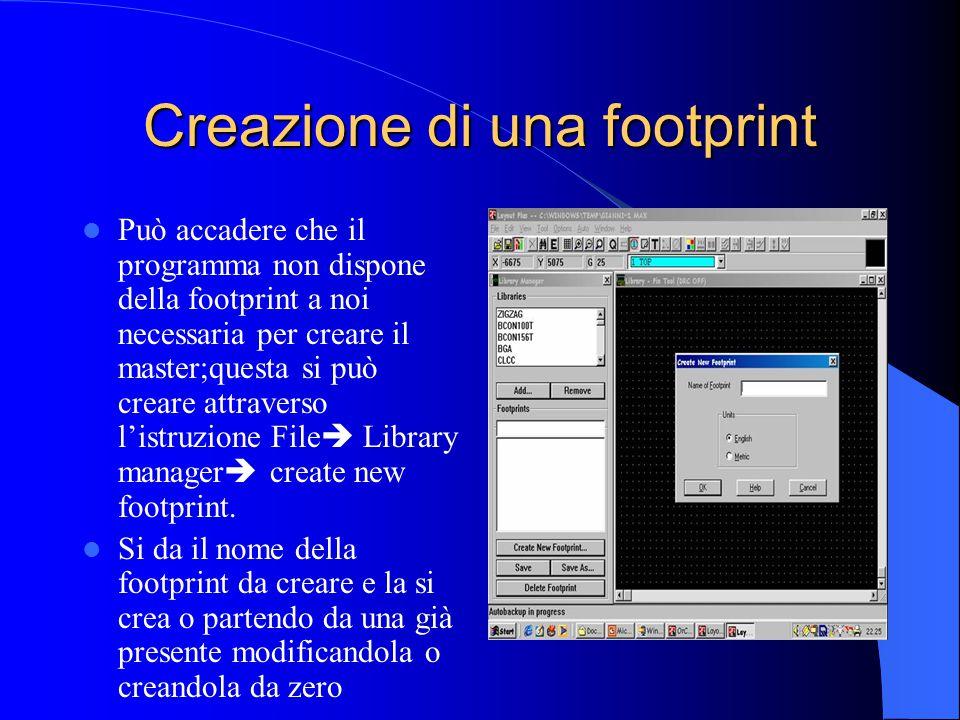 Creazione di una footprint Può accadere che il programma non dispone della footprint a noi necessaria per creare il master;questa si può creare attraverso l'istruzione File  Library manager  create new footprint.