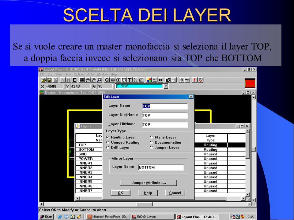 SCELTA DEI LAYER Se si vuole creare un master monofaccia si seleziona il layer TOP, a doppia faccia invece si selezionano sia TOP che BOTTOM