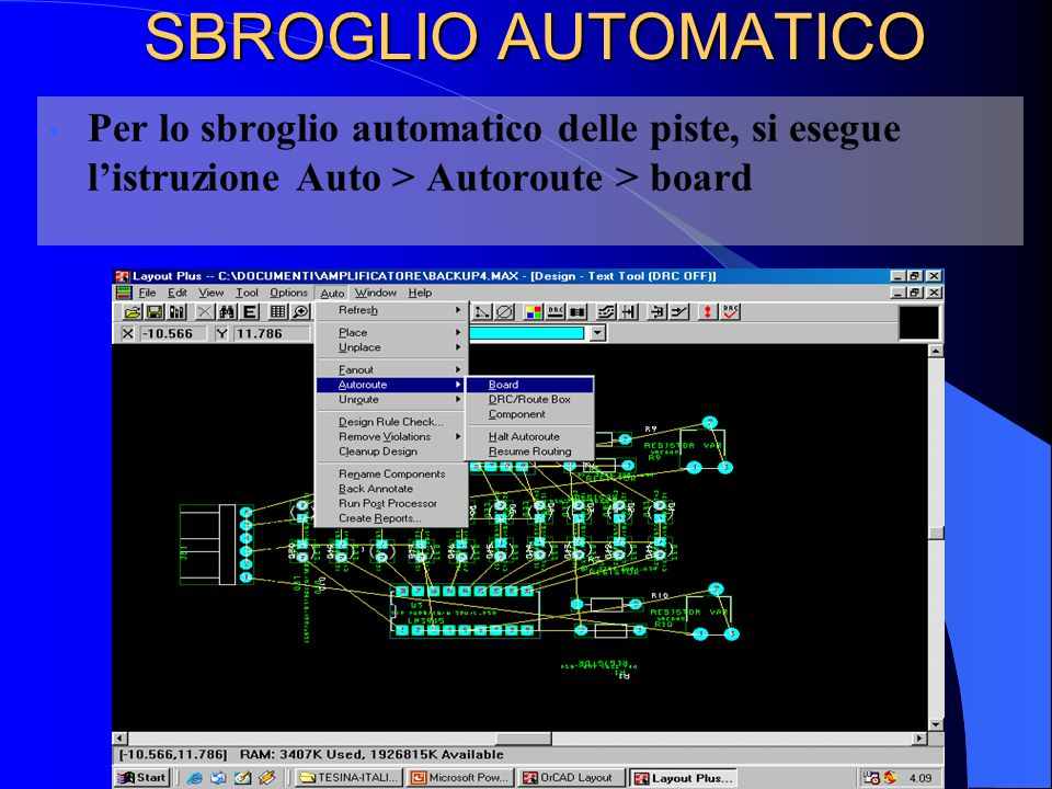 Per lo sbroglio automatico delle piste, si esegue l'istruzione Auto > Autoroute > board SBROGLIO AUTOMATICO