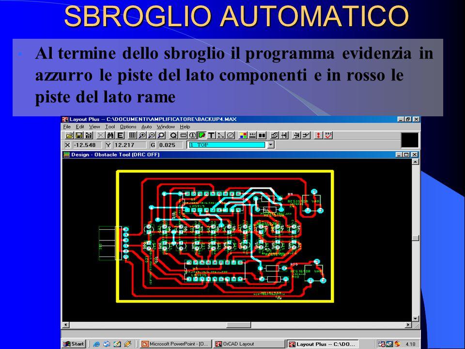 Al termine dello sbroglio il programma evidenzia in azzurro le piste del lato componenti e in rosso le piste del lato rame SBROGLIO AUTOMATICO