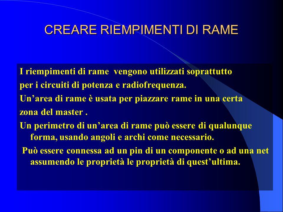 CREARE RIEMPIMENTI DI RAME I riempimenti di rame vengono utilizzati soprattutto per i circuiti di potenza e radiofrequenza.