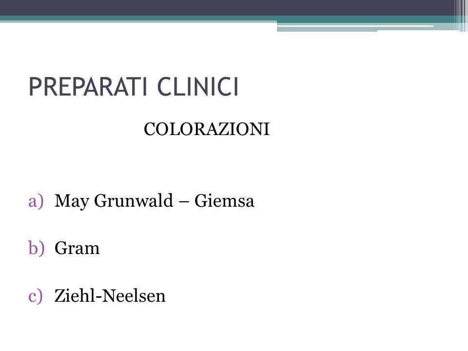PREPARATI CLINICI COLORAZIONI May Grunwald – Giemsa : Consiste nel fare agire sullo striscio di sangue una miscela di eosinato di blu e di azur di metilene.