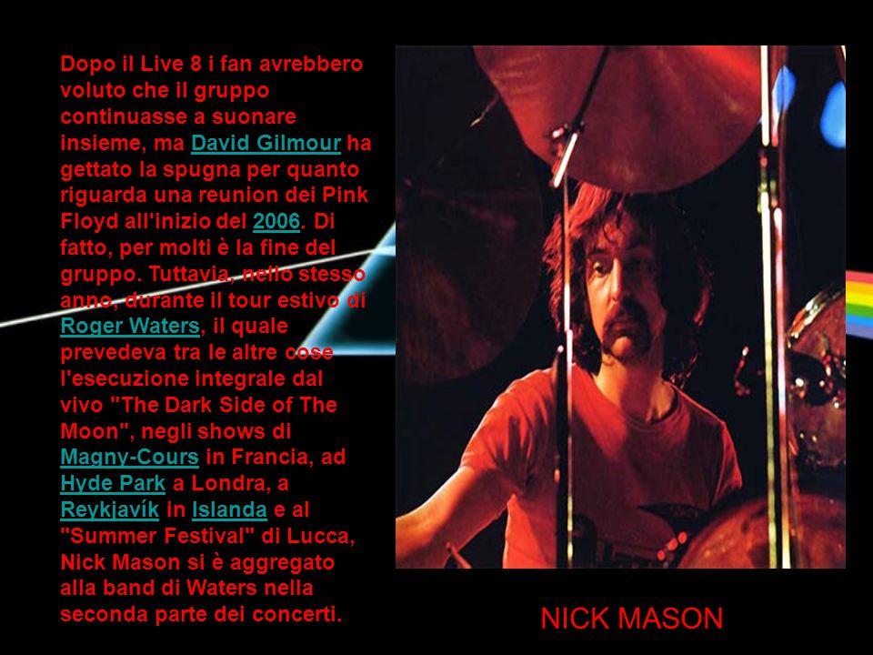 Dopo il Live 8 i fan avrebbero voluto che il gruppo continuasse a suonare insieme, ma David Gilmour ha gettato la spugna per quanto riguarda una reuni