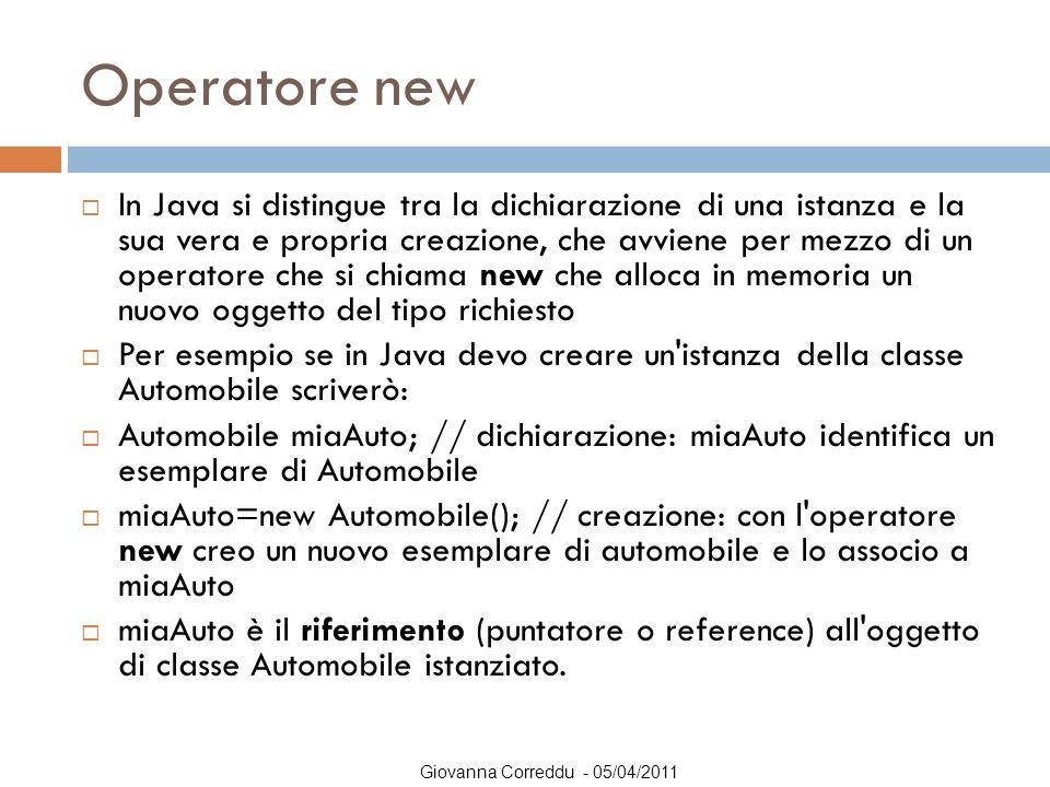 Giovanna Correddu - 05/04/2011 Operatore new  In Java si distingue tra la dichiarazione di una istanza e la sua vera e propria creazione, che avviene