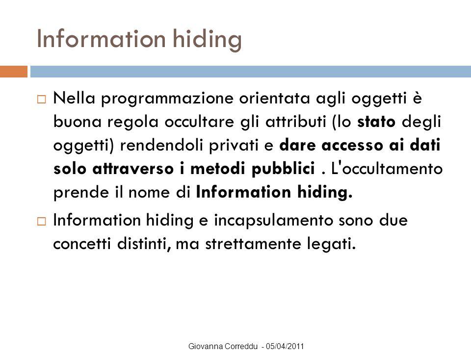 Giovanna Correddu - 05/04/2011 Information hiding  Nella programmazione orientata agli oggetti è buona regola occultare gli attributi (lo stato degli