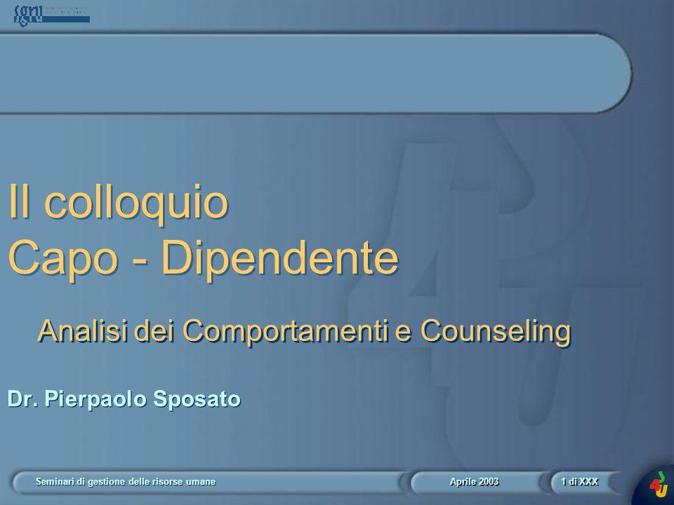 Aprile 2003 Seminari di gestione delle risorse umane1 di XXX Il colloquio Capo - Dipendente Dr.