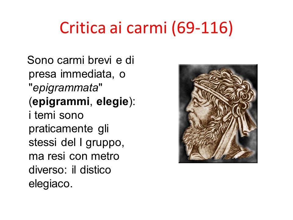 Critica ai carmi (69-116) Sono carmi brevi e di presa immediata, o