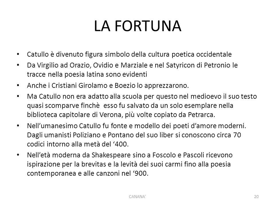 LA FORTUNA Catullo è divenuto figura simbolo della cultura poetica occidentale Da Virgilio ad Orazio, Ovidio e Marziale e nel Satyricon di Petronio le