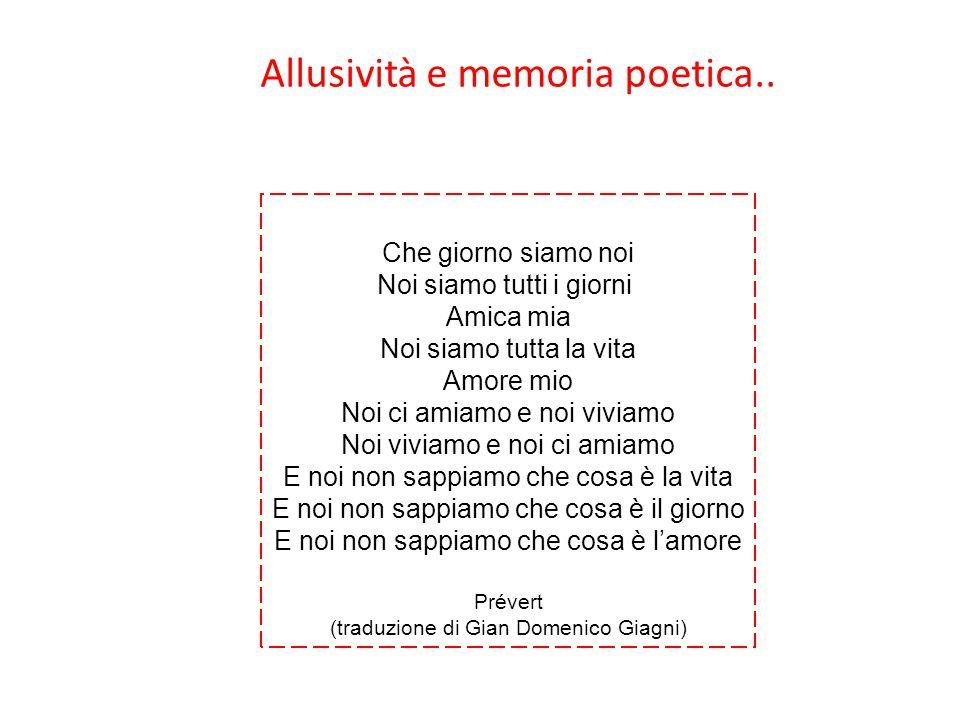 Allusività e memoria poetica.. Canzone Che giorno siamo noi Noi siamo tutti i giorni Amica mia Noi siamo tutta la vita Amore mio Noi ci amiamo e noi v