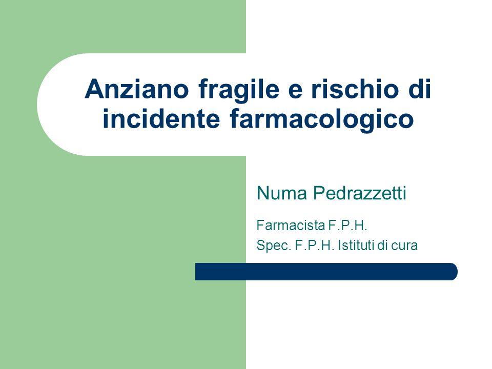 Anziano fragile e rischio di incidente farmacologico Numa Pedrazzetti Farmacista F.P.H. Spec. F.P.H. Istituti di cura