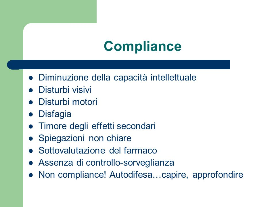 Compliance Diminuzione della capacità intellettuale Disturbi visivi Disturbi motori Disfagia Timore degli effetti secondari Spiegazioni non chiare Sottovalutazione del farmaco Assenza di controllo-sorveglianza Non compliance.