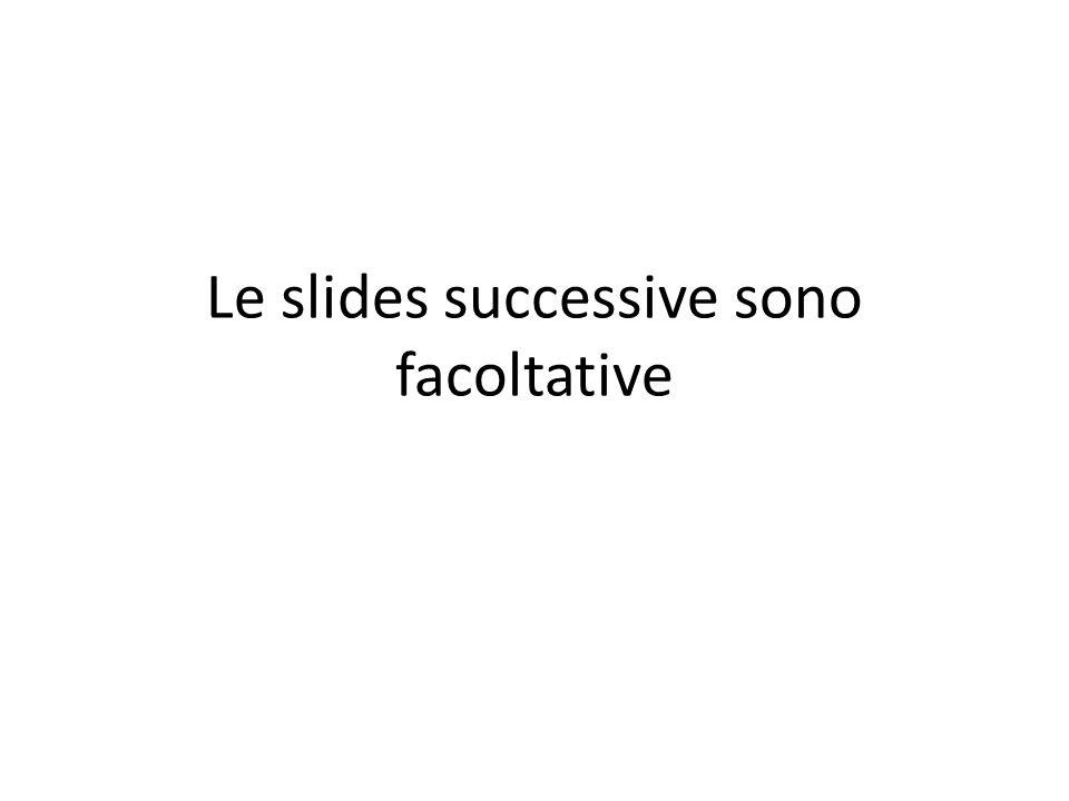 Le slides successive sono facoltative