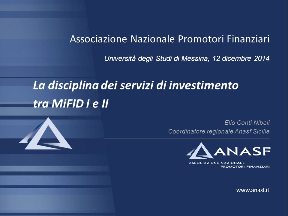 I 29 I 10 I 2014 Associazione Nazionale Promotori Finanziari Università degli Studi di Messina, 12 dicembre 2014 La disciplina dei servizi di investim