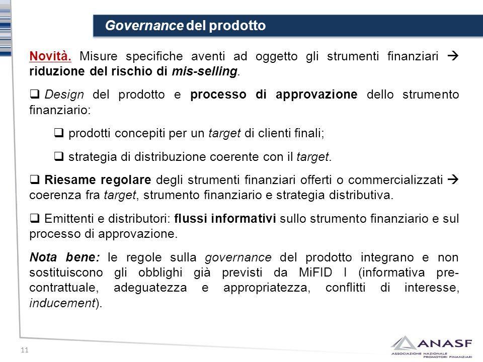 Governance del prodotto 11 Novità. Misure specifiche aventi ad oggetto gli strumenti finanziari  riduzione del rischio di mis-selling.  Design del p
