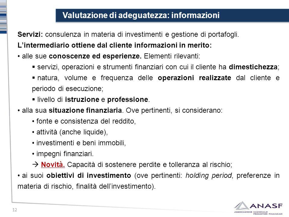 Valutazione di adeguatezza: informazioni 12 Servizi: consulenza in materia di investimenti e gestione di portafogli. L'intermediario ottiene dal clien