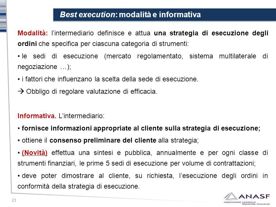 Best execution: modalità e informativa 21 Modalità: l'intermediario definisce e attua una strategia di esecuzione degli ordini che specifica per ciasc