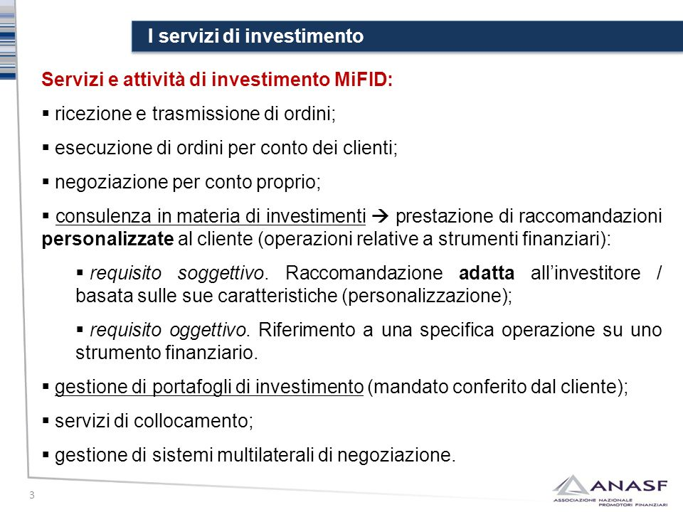 I servizi di investimento 3 Servizi e attività di investimento MiFID:  ricezione e trasmissione di ordini;  esecuzione di ordini per conto dei clien