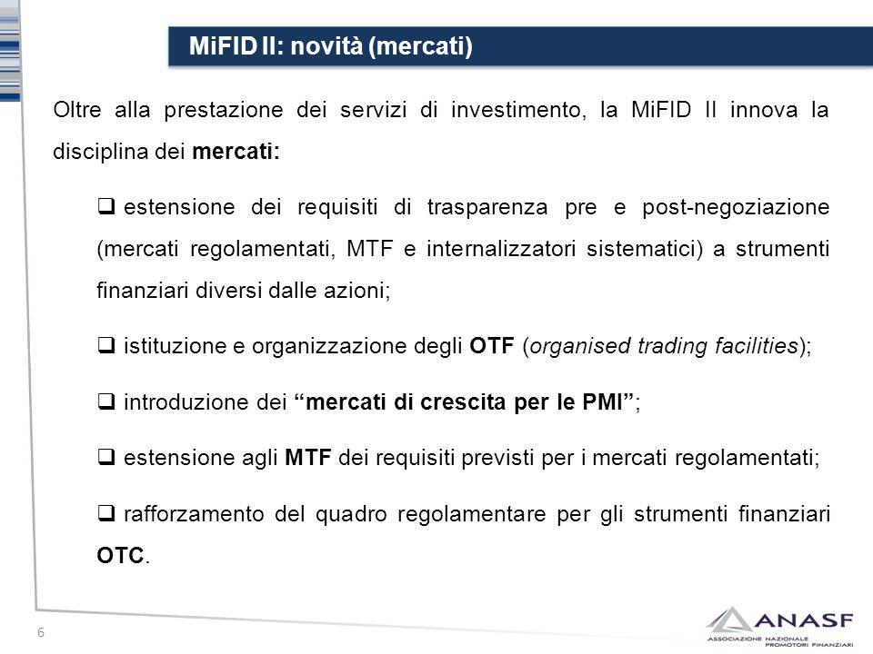 MiFID II: novità (mercati) 6 Oltre alla prestazione dei servizi di investimento, la MiFID II innova la disciplina dei mercati:  estensione dei requis