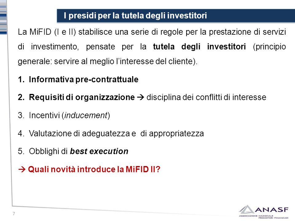 I presidi per la tutela degli investitori 7 La MiFID (I e II) stabilisce una serie di regole per la prestazione di servizi di investimento, pensate pe