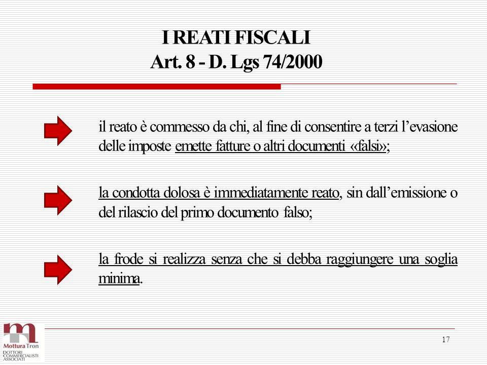 I REATI FISCALI Art. 8 - D. Lgs 74/2000 17 il reato è commesso da chi, al fine di consentire a terzi l'evasione delle imposte emette fatture o altri d