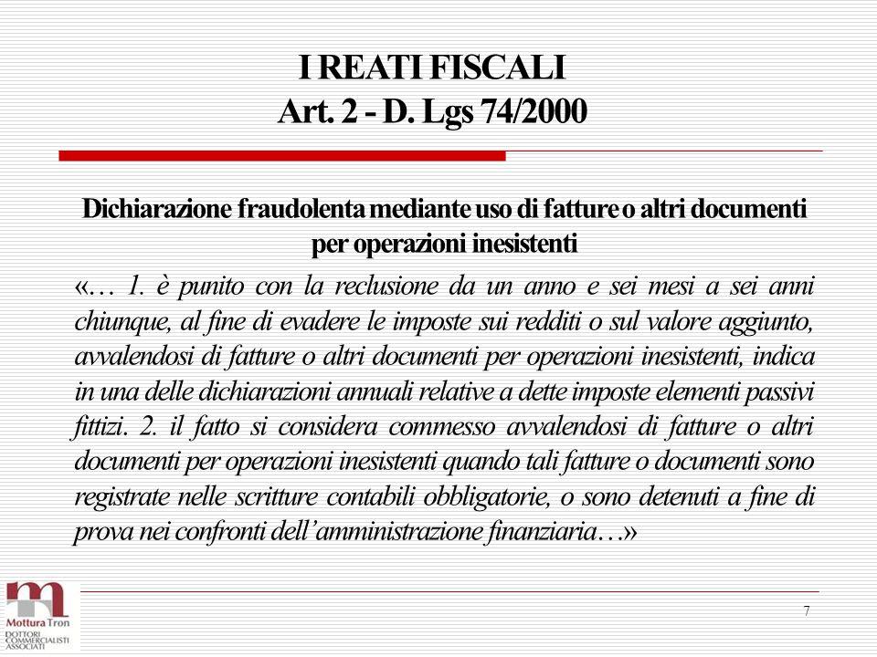 I REATI FISCALI Art. 2 - D. Lgs 74/2000 7 Dichiarazione fraudolenta mediante uso di fatture o altri documenti per operazioni inesistenti «… 1. è punit