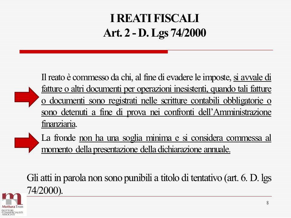 I REATI FISCALI Art. 2 - D. Lgs 74/2000 8 Il reato è commesso da chi, al fine di evadere le imposte, si avvale di fatture o altri documenti per operaz