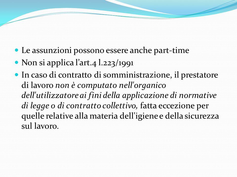 Le assunzioni possono essere anche part-time Non si applica l'art.4 l.223/1991 In caso di contratto di somministrazione, il prestatore di lavoro non è