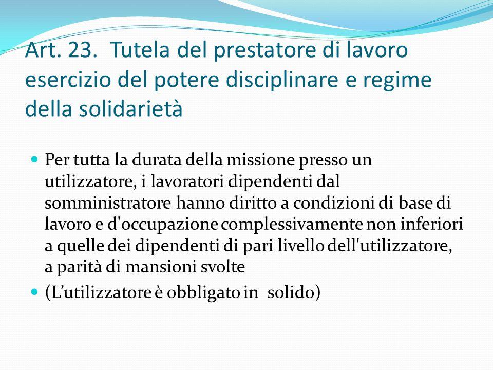 Art. 23. Tutela del prestatore di lavoro esercizio del potere disciplinare e regime della solidarietà Per tutta la durata della missione presso un uti