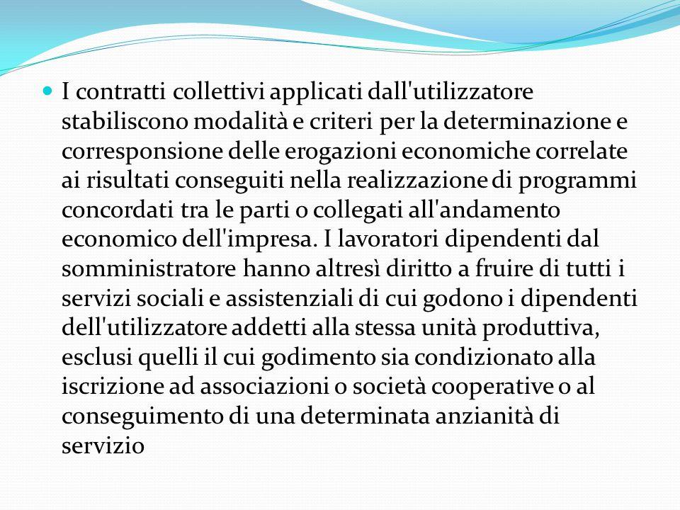 I contratti collettivi applicati dall'utilizzatore stabiliscono modalità e criteri per la determinazione e corresponsione delle erogazioni economiche