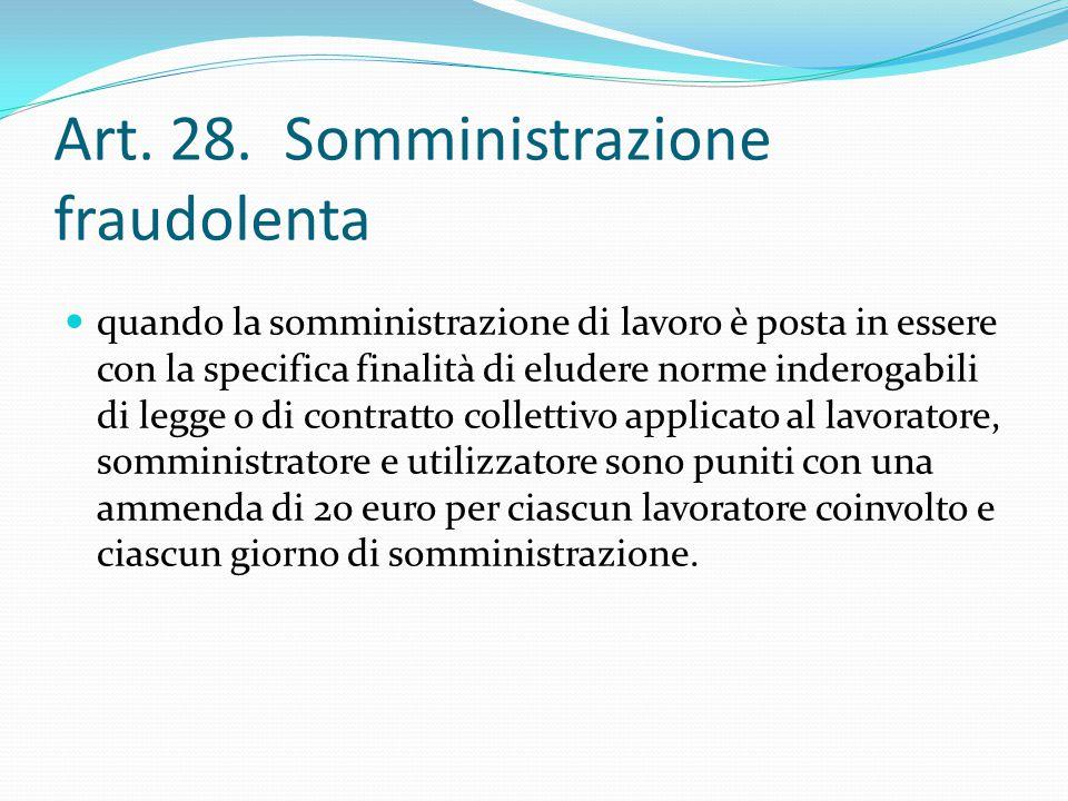 Art. 28. Somministrazione fraudolenta quando la somministrazione di lavoro è posta in essere con la specifica finalità di eludere norme inderogabili d