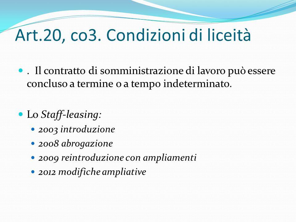 Art.20, co3. Condizioni di liceità. Il contratto di somministrazione di lavoro può essere concluso a termine o a tempo indeterminato. Lo Staff-leasing