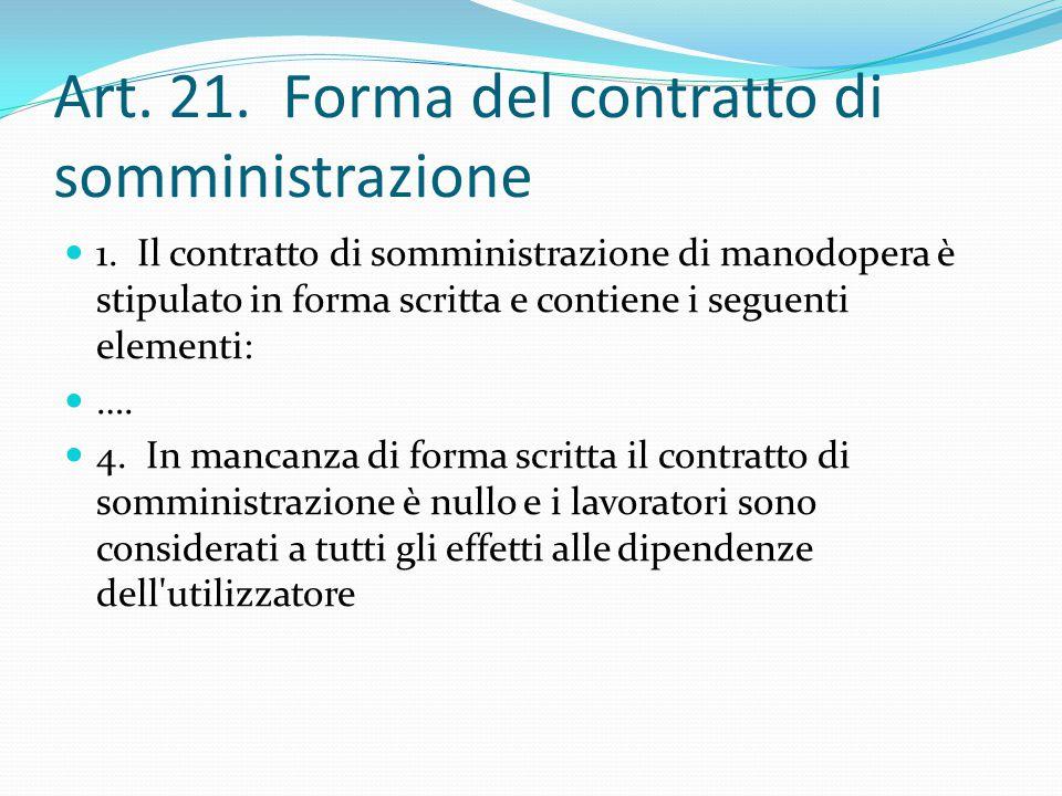 Art. 21. Forma del contratto di somministrazione 1. Il contratto di somministrazione di manodopera è stipulato in forma scritta e contiene i seguenti