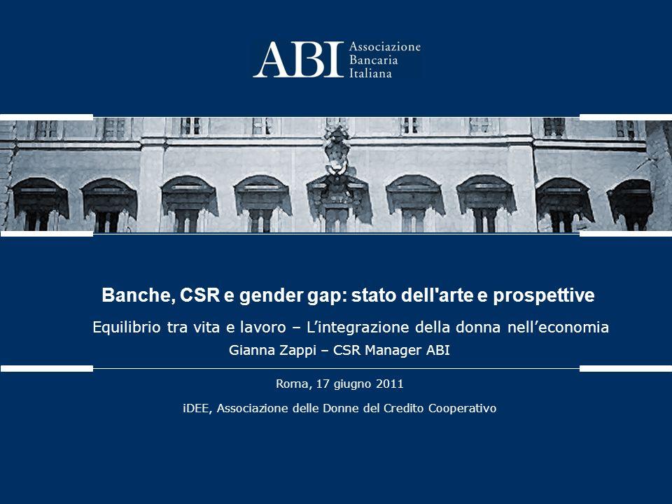 Gianna Zappi – CSR Manager ABI Roma, 17 giugno 2011 iDEE, Associazione delle Donne del Credito Cooperativo Banche, CSR e gender gap: stato dell arte e prospettive Equilibrio tra vita e lavoro – L'integrazione della donna nell'economia