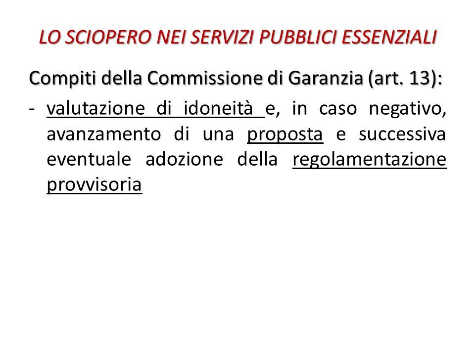 LO SCIOPERO NEI SERVIZI PUBBLICI ESSENZIALI Compiti della Commissione di Garanzia (art. 13): -valutazione di idoneità e, in caso negativo, avanzamento