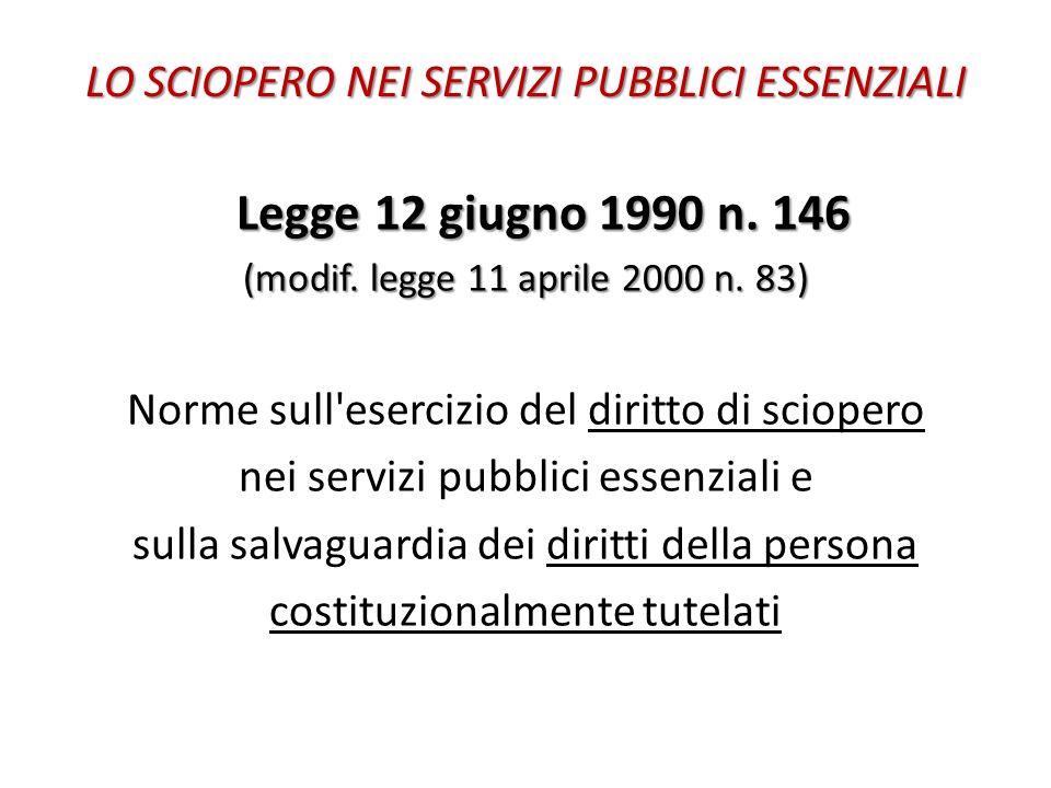 LO SCIOPERO NEI SERVIZI PUBBLICI ESSENZIALI Legge 12 giugno 1990 n. 146 Legge 12 giugno 1990 n. 146 (modif. legge 11 aprile 2000 n. 83) Norme sull'ese