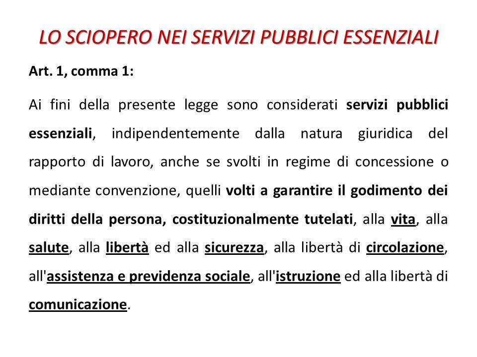 LO SCIOPERO NEI SERVIZI PUBBLICI ESSENZIALI Art. 1, comma 1: Ai fini della presente legge sono considerati servizi pubblici essenziali, indipendenteme