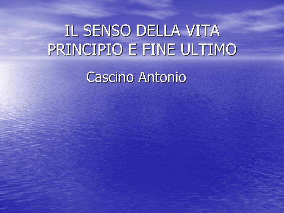 IL SENSO DELLA VITA PRINCIPIO E FINE ULTIMO Cascino Antonio