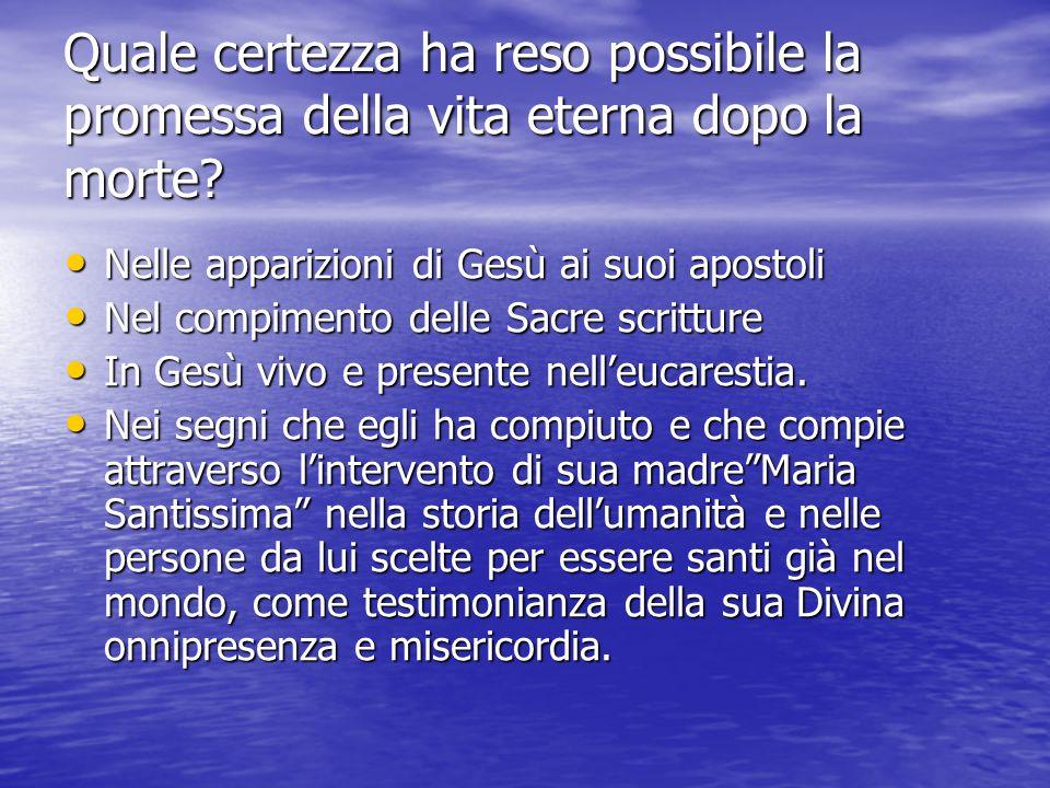 Quale certezza ha reso possibile la promessa della vita eterna dopo la morte.
