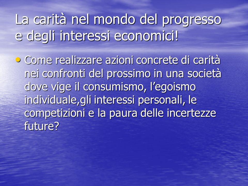 La carità nel mondo del progresso e degli interessi economici! Come realizzare azioni concrete di carità nei confronti del prossimo in una società dov