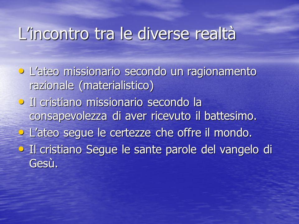 L'incontro tra le diverse realtà L'ateo missionario secondo un ragionamento razionale (materialistico) L'ateo missionario secondo un ragionamento razi