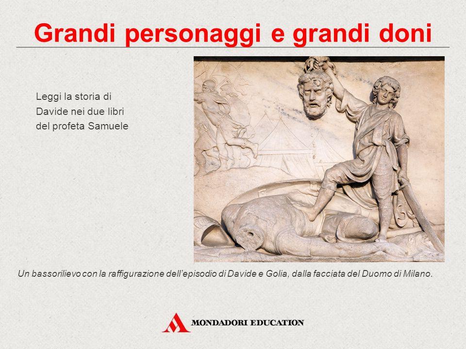 Leggi la storia di Davide nei due libri del profeta Samuele Grandi personaggi e grandi doni Un bassorilievo con la raffigurazione dell'episodio di Dav