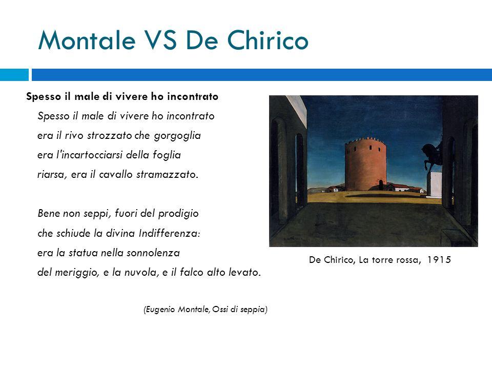 Montale VS De Chirico Spesso il male di vivere ho incontrato era il rivo strozzato che gorgoglia era l'incartocciarsi della foglia riarsa, era il cava