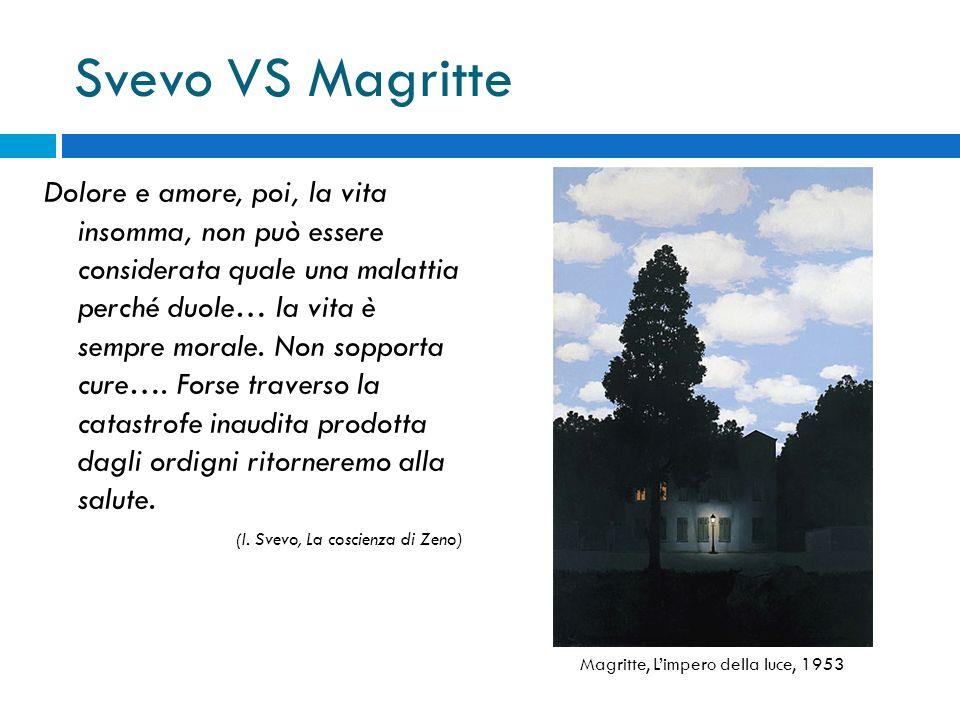 Svevo VS Magritte Dolore e amore, poi, la vita insomma, non può essere considerata quale una malattia perché duole… la vita è sempre morale. Non soppo
