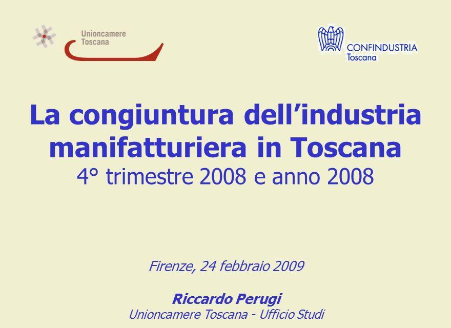 La congiuntura dell'industria manifatturiera in Toscana 4° trimestre 2008 e anno 2008 Firenze, 24 febbraio 2009 Riccardo Perugi Unioncamere Toscana - Ufficio Studi