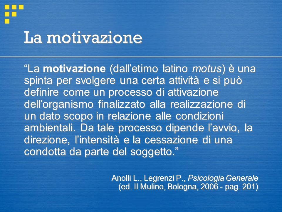 La motivazione La motivazione (dall'etimo latino motus) è una spinta per svolgere una certa attività e si può definire come un processo di attivazione dell'organismo finalizzato alla realizzazione di un dato scopo in relazione alle condizioni ambientali.